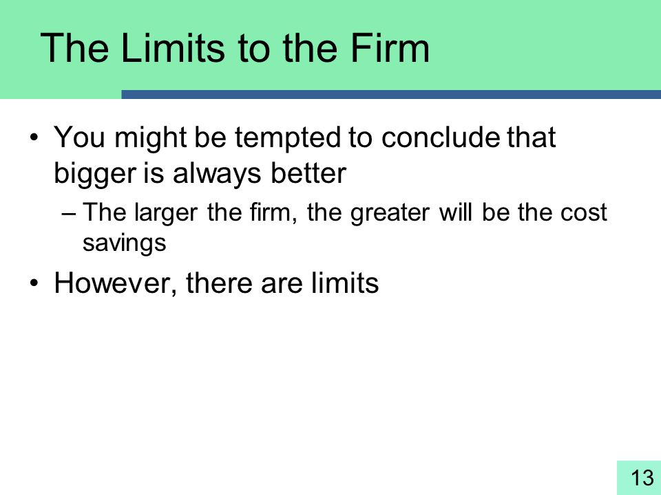 The Limits to the Firm You might be tempted to conclude that bigger is always better. The larger the firm, the greater will be the cost savings.