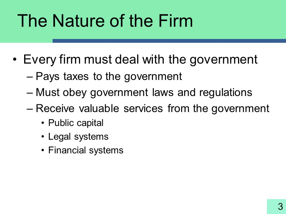 The Nature of the Firm Every firm must deal with the government