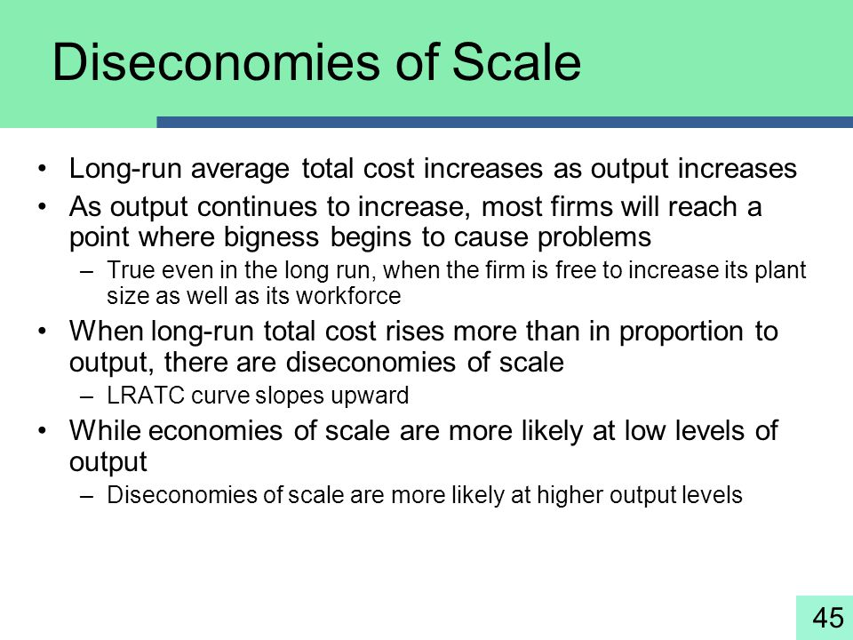 Diseconomies of Scale Long-run average total cost increases as output increases.