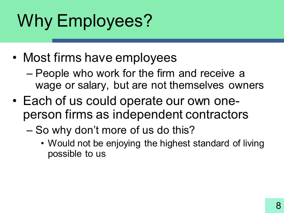 Why Employees Most firms have employees
