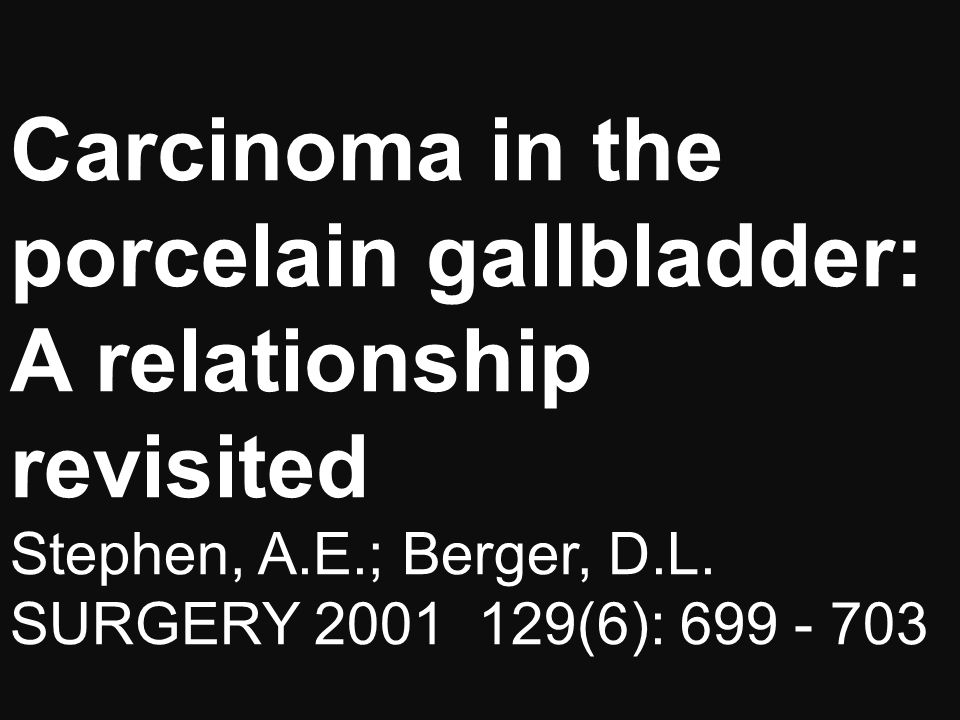 Carcinoma in the porcelain gallbladder: A relationship revisited