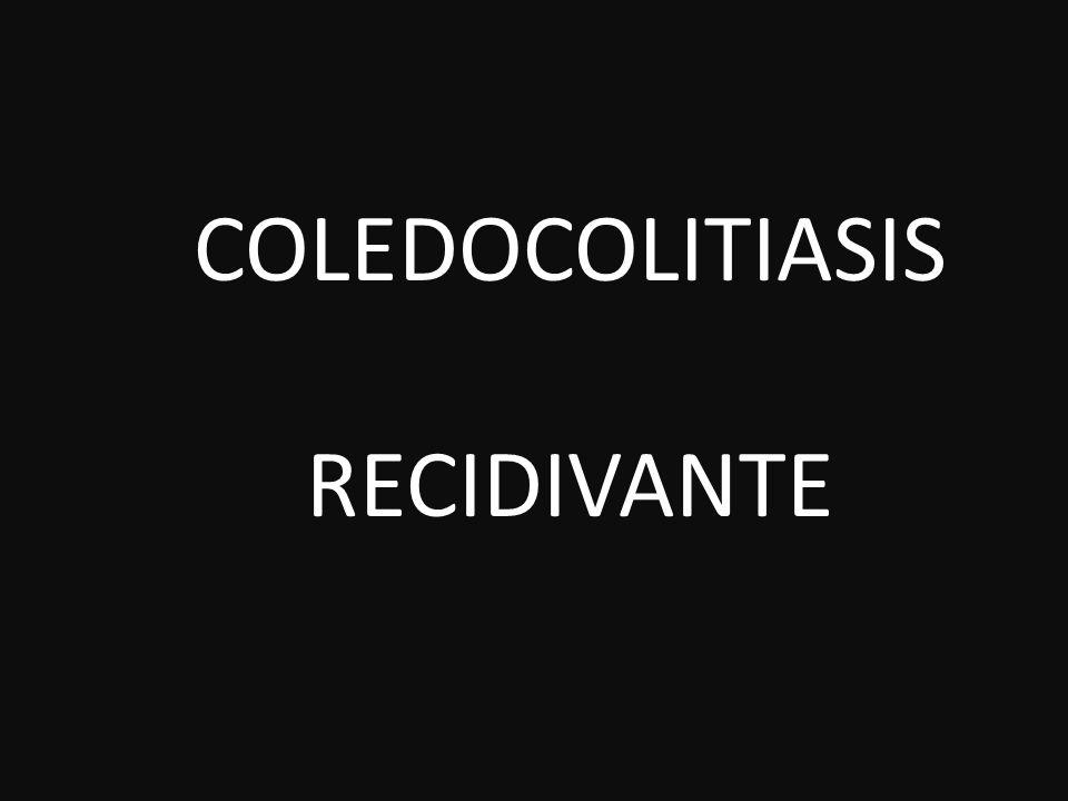 COLEDOCOLITIASIS RECIDIVANTE