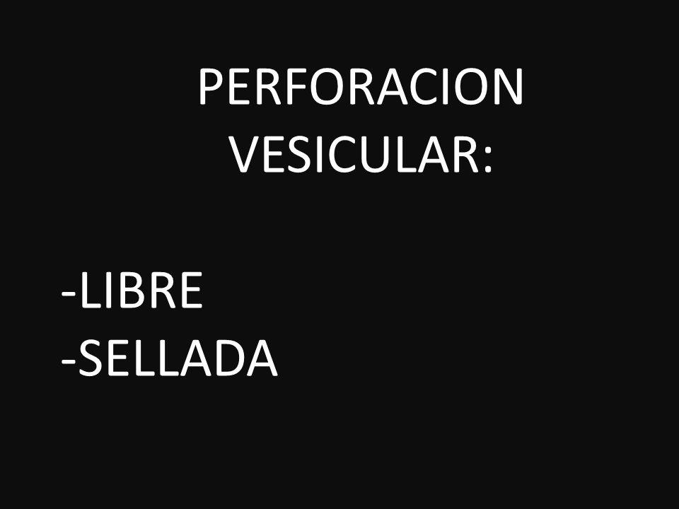 PERFORACION VESICULAR: LIBRE SELLADA