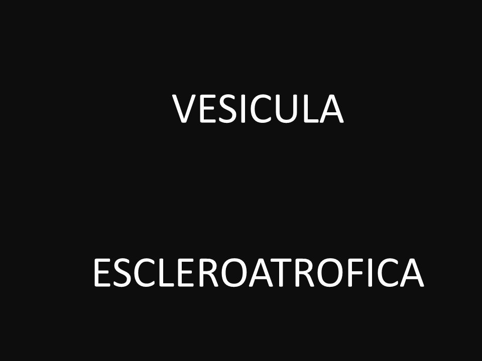 VESICULA ESCLEROATROFICA