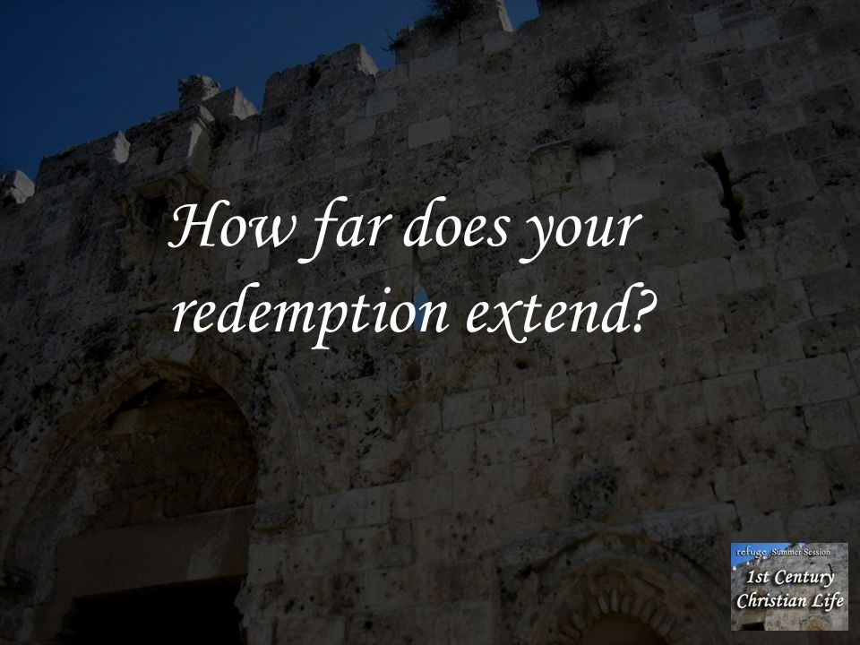 How far does your redemption extend