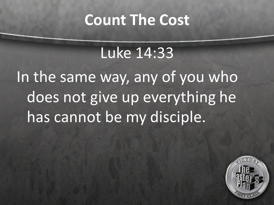 Count The Cost Luke 14:33.
