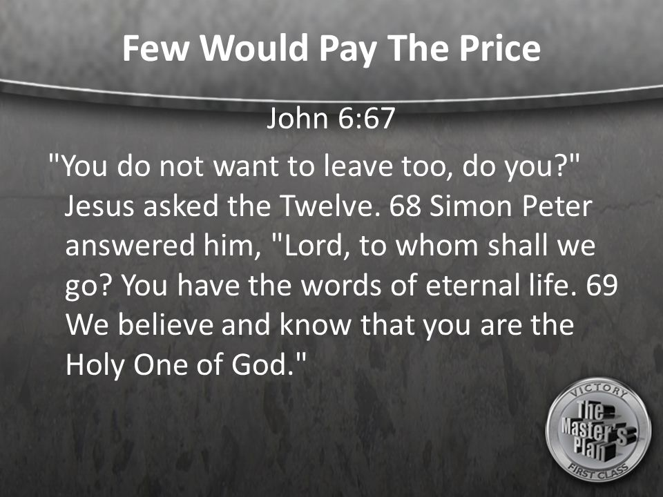 Few Would Pay The Price John 6:67