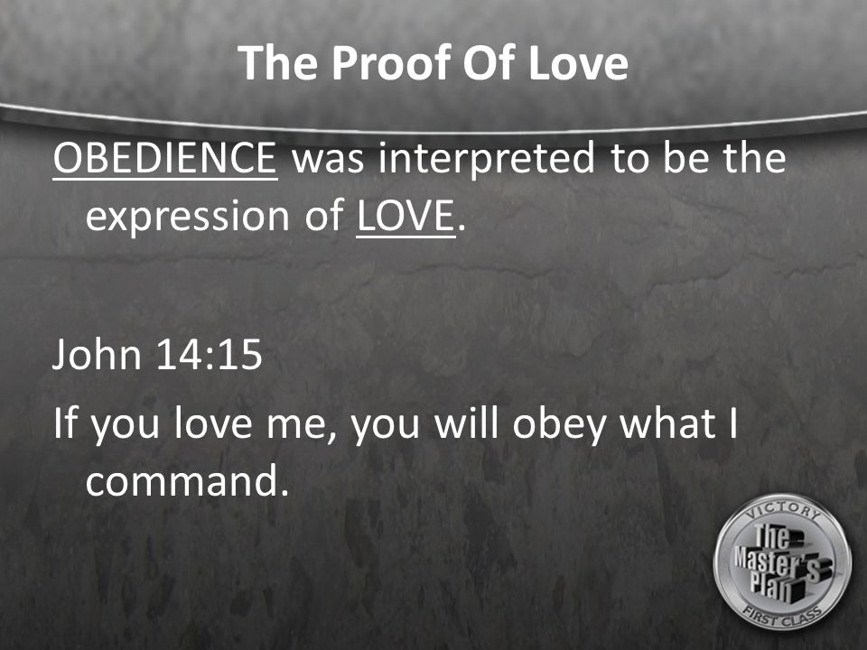 The Proof Of Love OBEDIENCE was interpreted to be the expression of LOVE.
