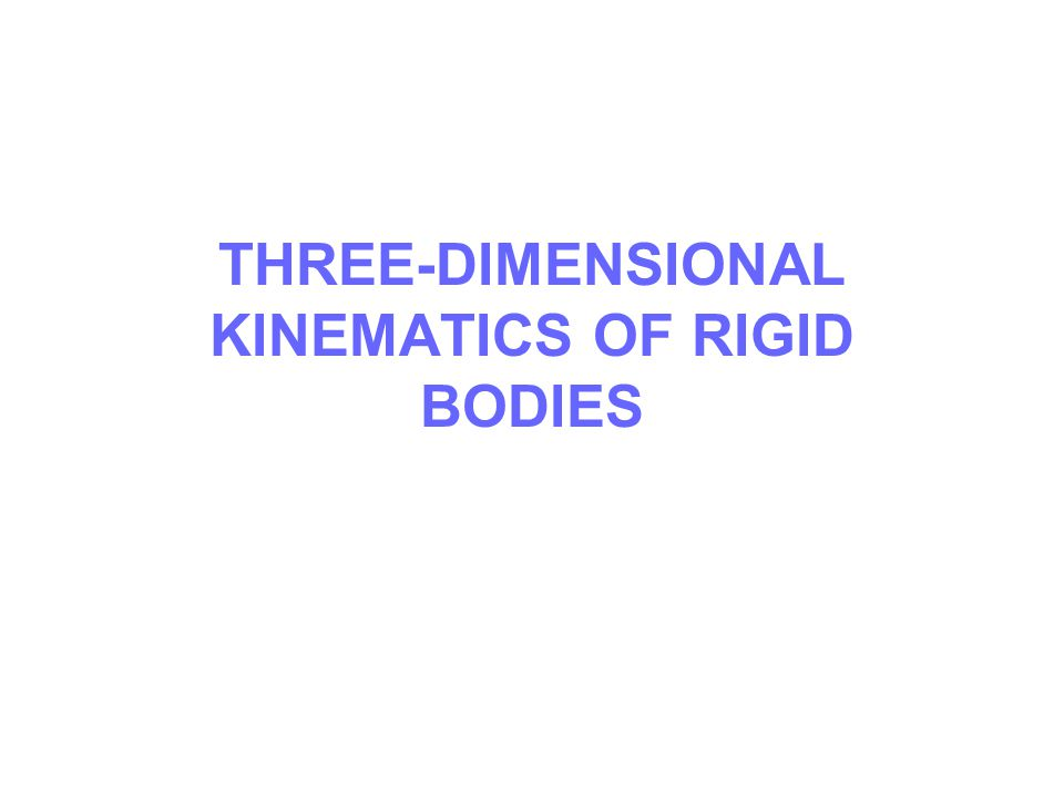 THREE-DIMENSIONAL KINEMATICS OF RIGID BODIES
