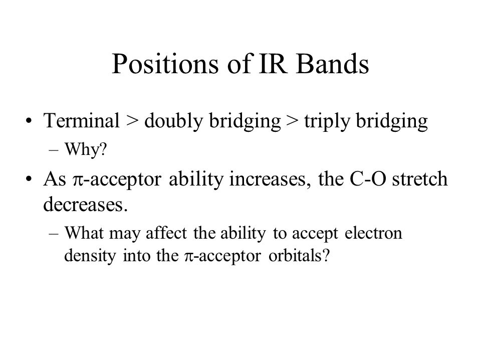 Positions of IR Bands Terminal > doubly bridging > triply bridging. Why As -acceptor ability increases, the C-O stretch decreases.