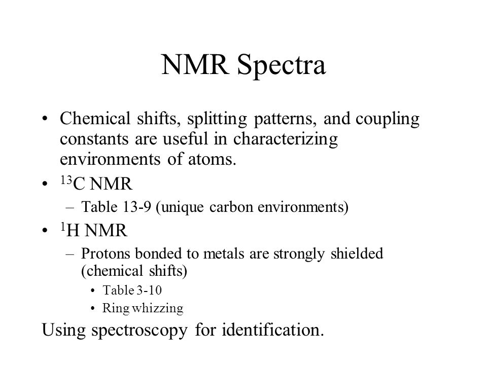 NMR Spectra Chemical shifts, splitting patterns, and coupling constants are useful in characterizing environments of atoms.