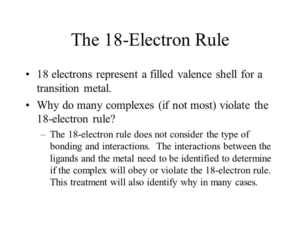 The 18-Electron Rule 18 electrons represent a filled valence shell for a transition metal.