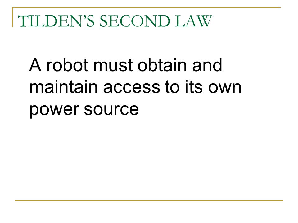 A robot must obtain and maintain access to its own power source