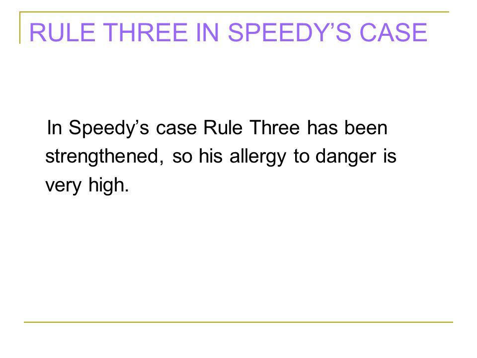 RULE THREE IN SPEEDY'S CASE