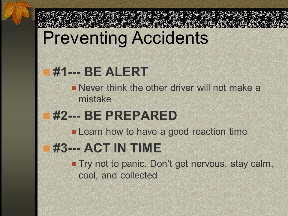 Preventing Accidents #1--- BE ALERT #2--- BE PREPARED
