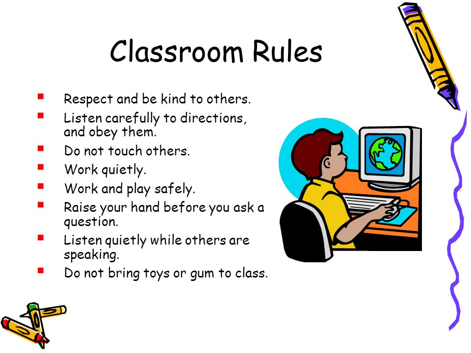 Classroom Rules Respect and be kind to others.