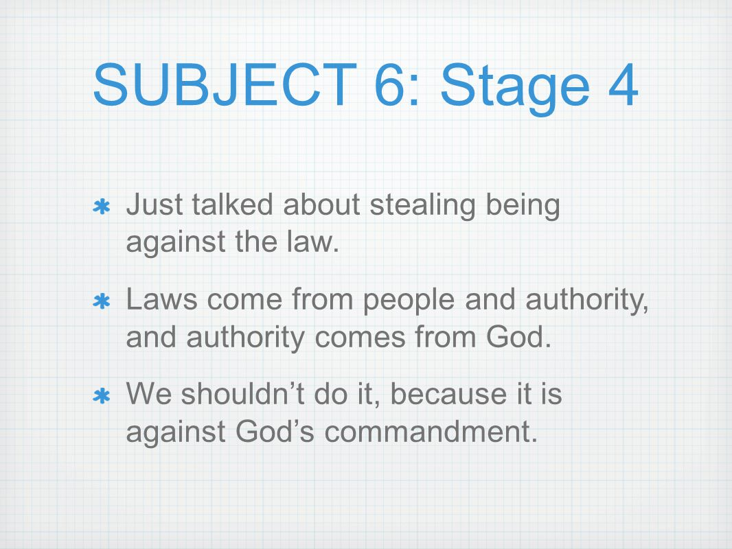 SUBJECT 6: Stage 4 Just talked about stealing being against the law.
