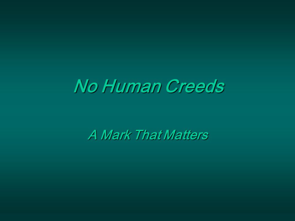 No Human Creeds A Mark That Matters