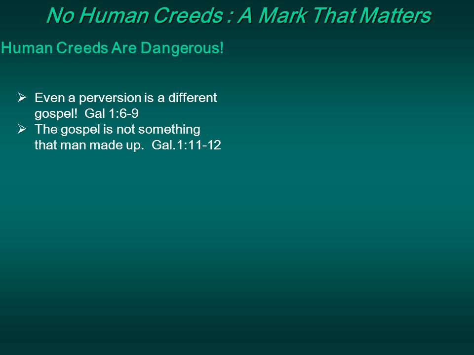 No Human Creeds : A Mark That Matters Human Creeds Are Dangerous!