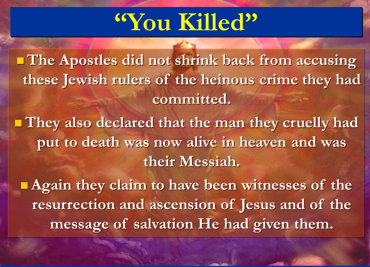 You Killed The Apostles did not shrink back from accusing these Jewish rulers of the heinous crime they had committed.