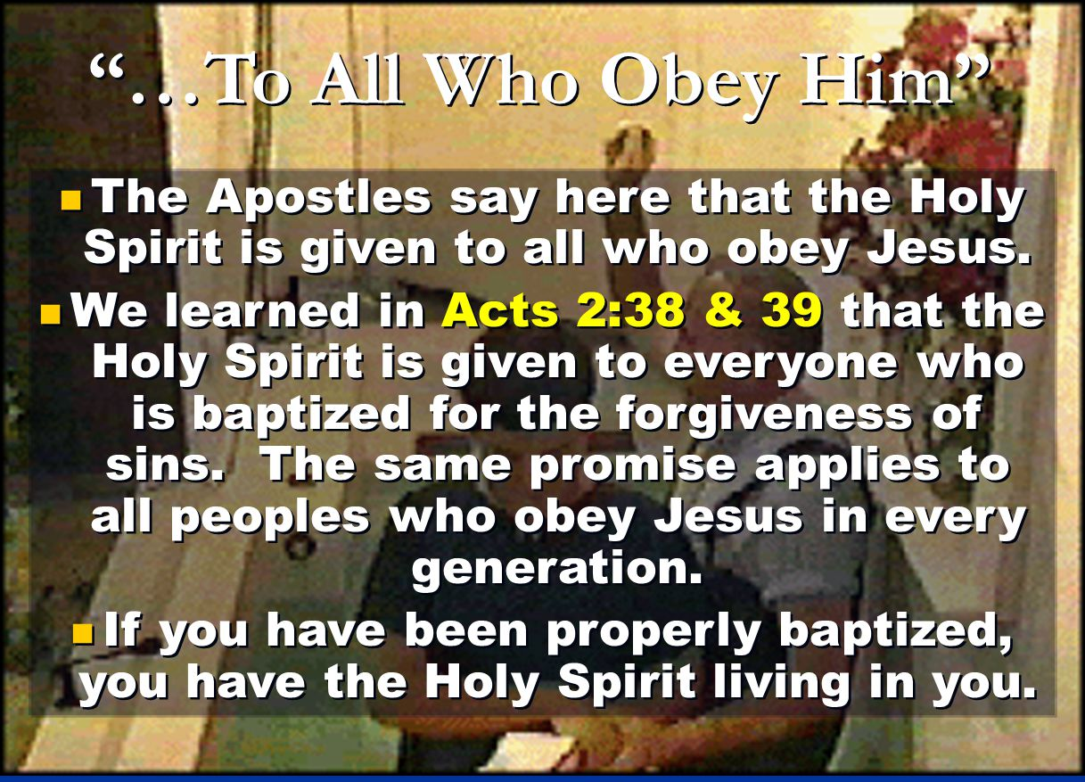 …To All Who Obey Him The Apostles say here that the Holy Spirit is given to all who obey Jesus.