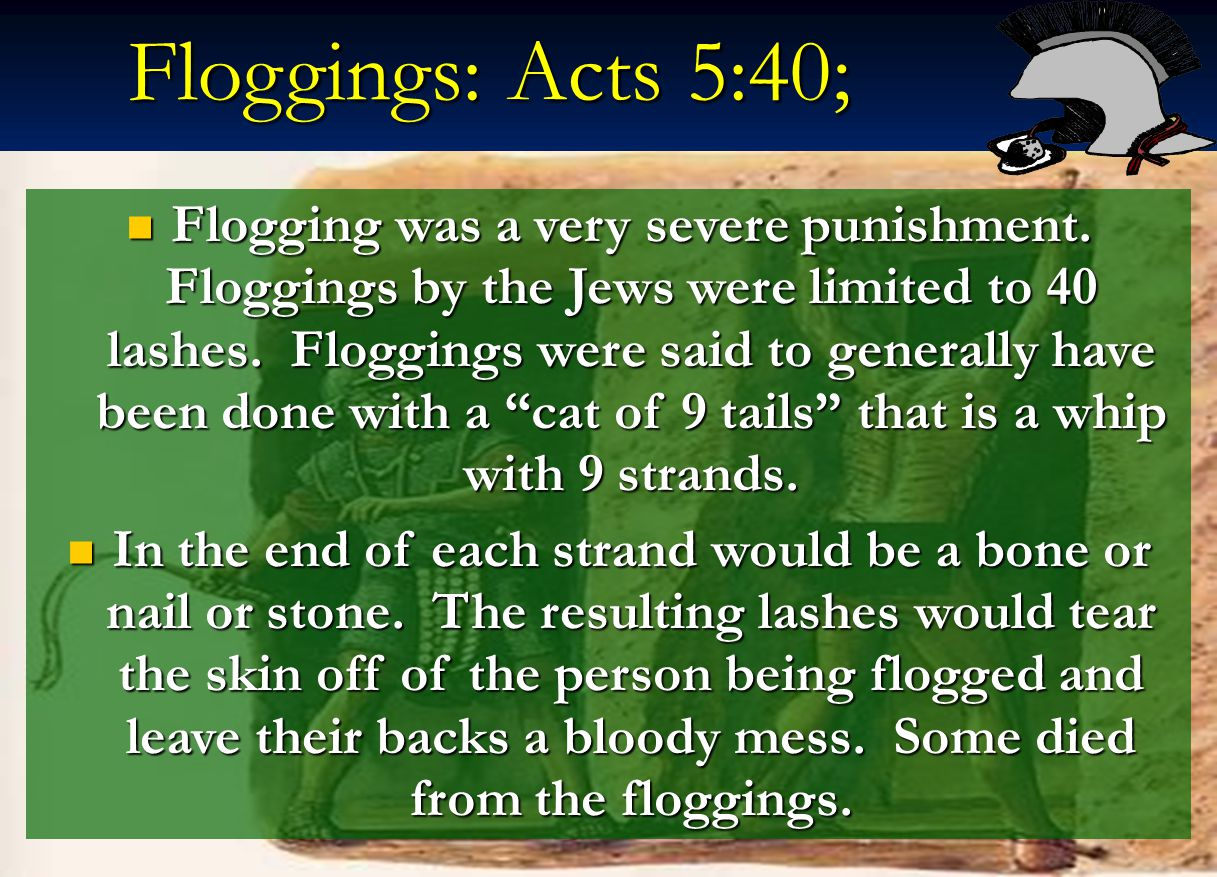 Floggings: Acts 5:40;