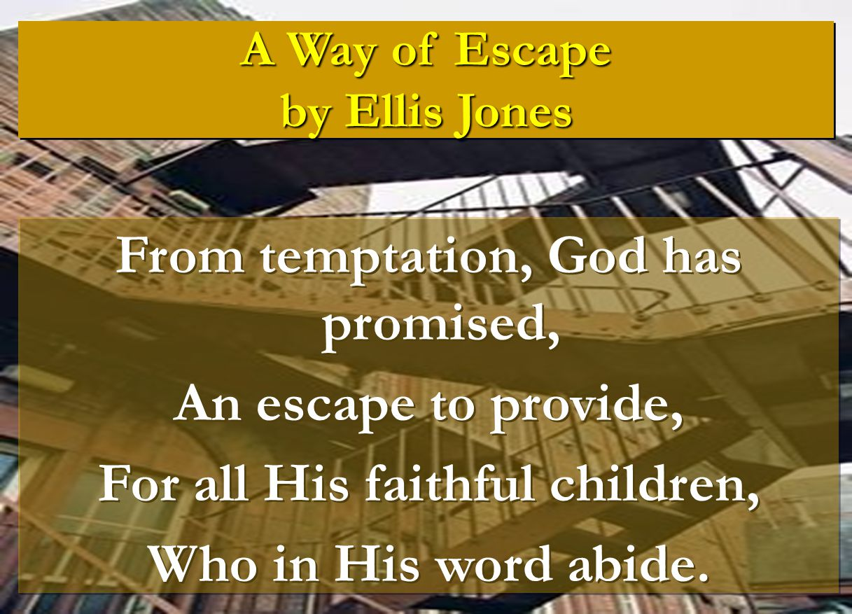 From temptation, God has promised, An escape to provide,