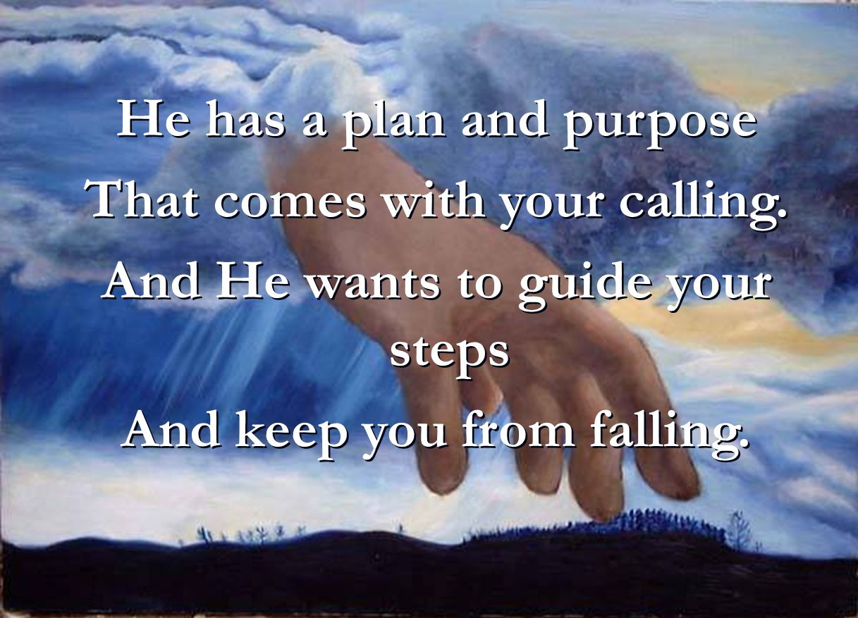 He has a plan and purpose That comes with your calling.