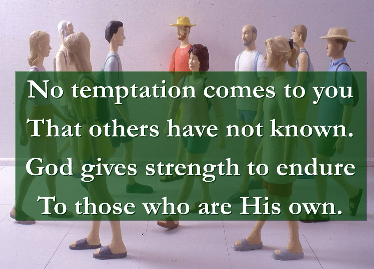 No temptation comes to you That others have not known.