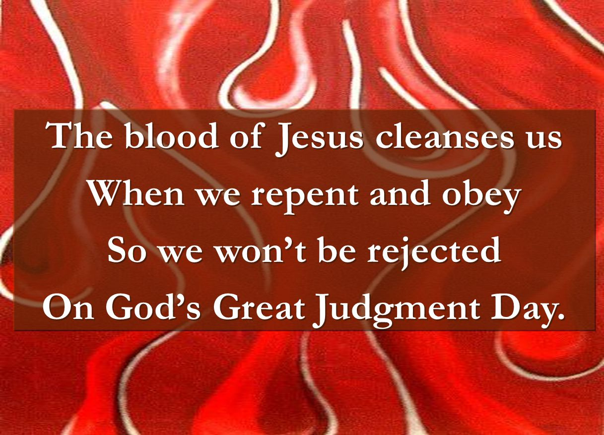 The blood of Jesus cleanses us On God's Great Judgment Day.