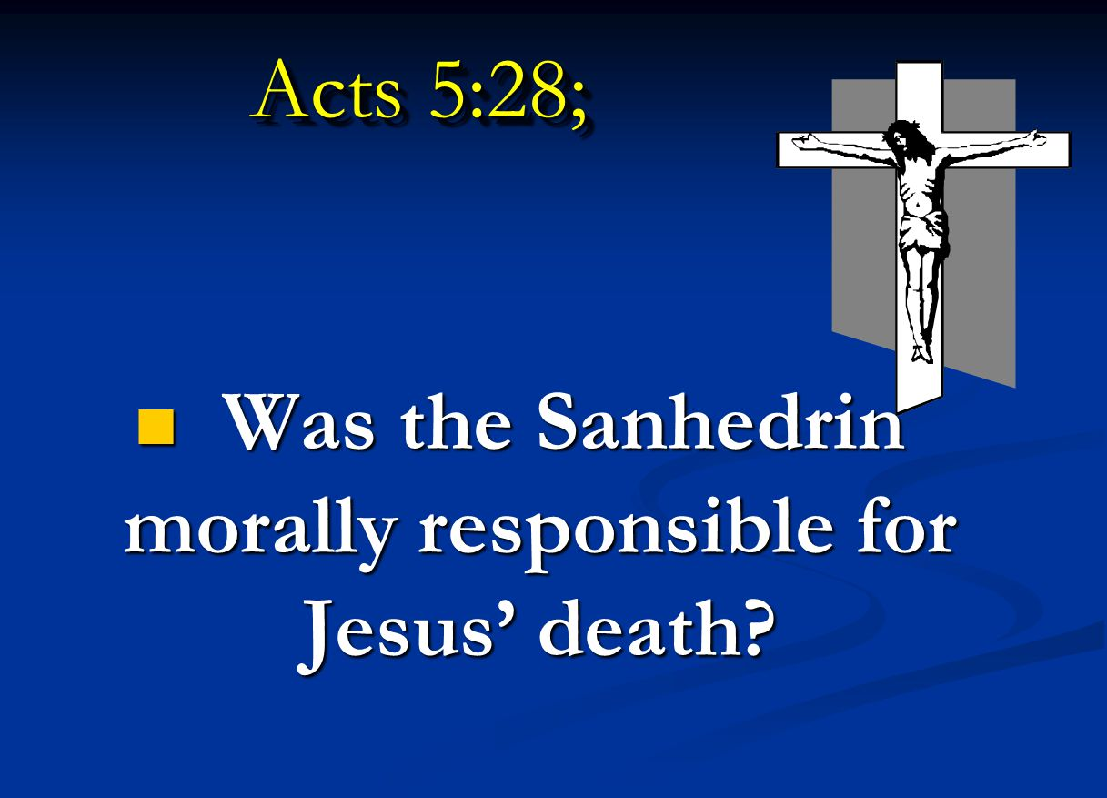 Was the Sanhedrin morally responsible for Jesus' death