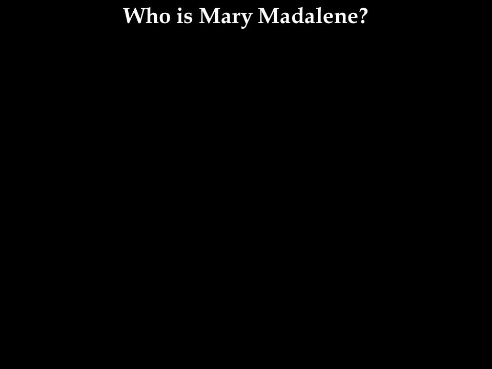 Who is Mary Madalene