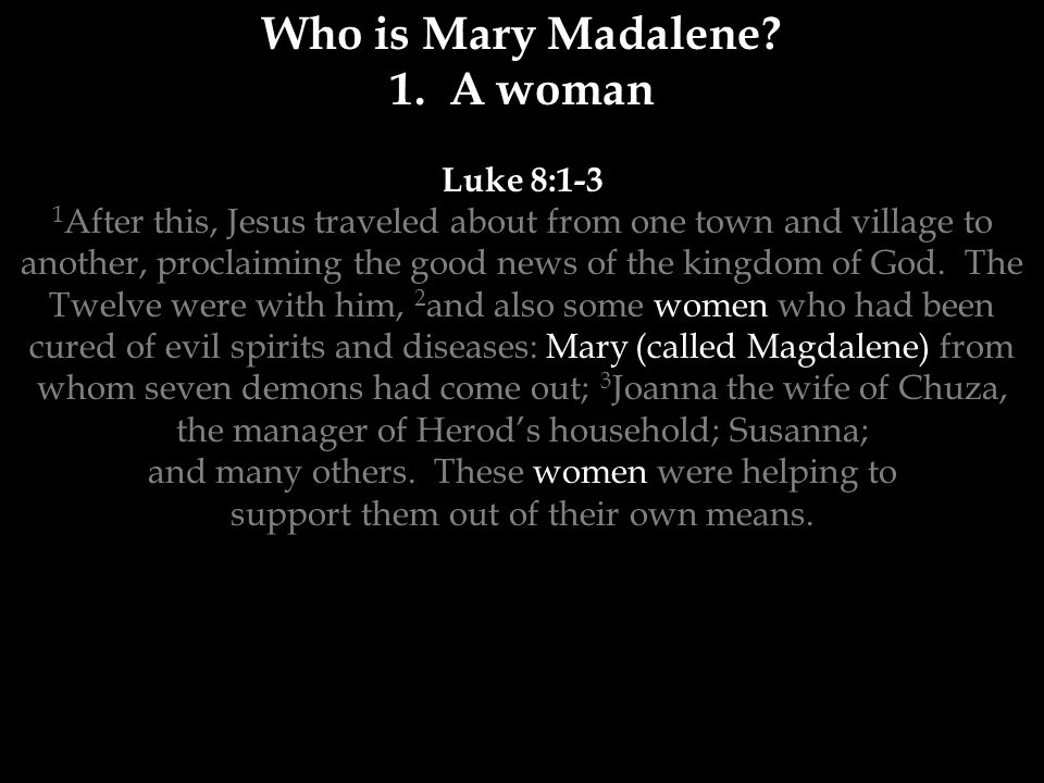 Who is Mary Madalene 1. A woman