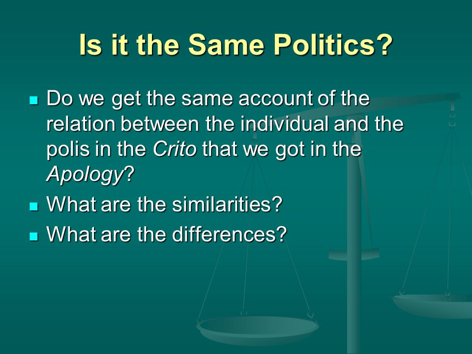 Is it the Same Politics Do we get the same account of the relation between the individual and the polis in the Crito that we got in the Apology
