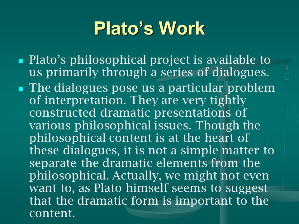 Plato's Work Plato's philosophical project is available to us primarily through a series of dialogues.