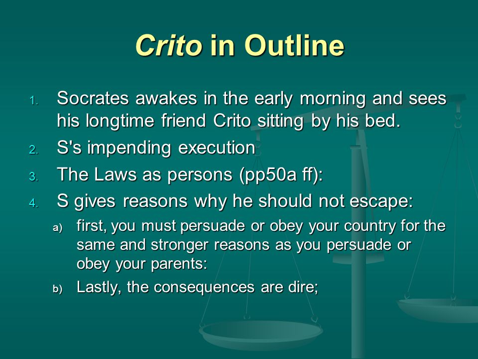 Crito in Outline Socrates awakes in the early morning and sees his longtime friend Crito sitting by his bed.