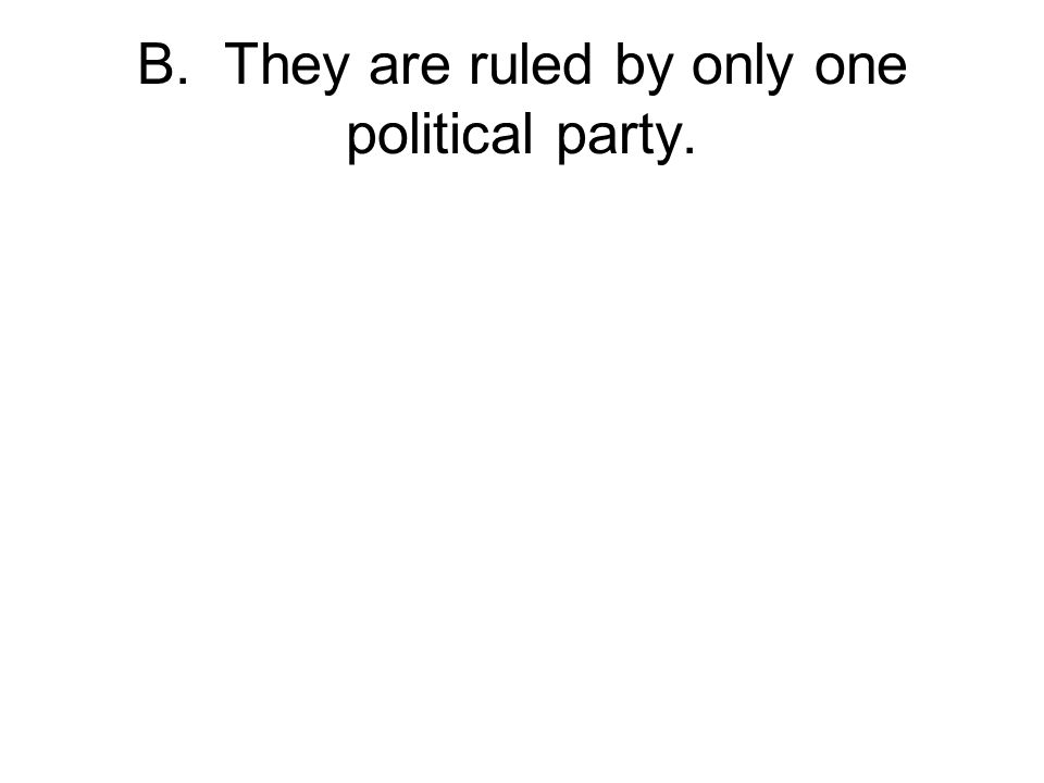B. They are ruled by only one political party.