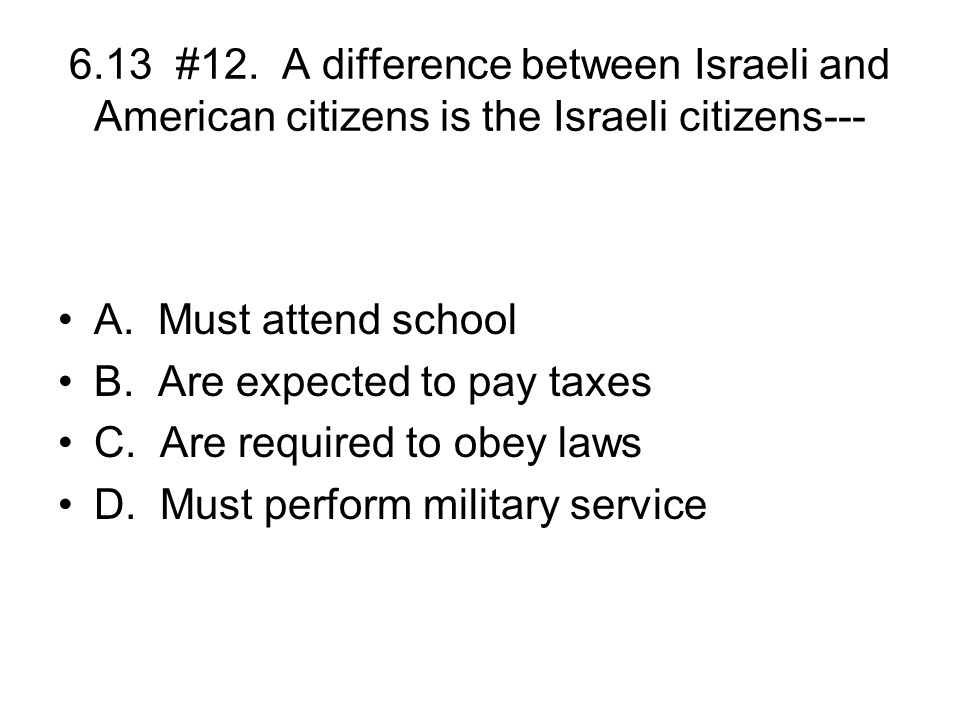 6.13 #12. A difference between Israeli and American citizens is the Israeli citizens---