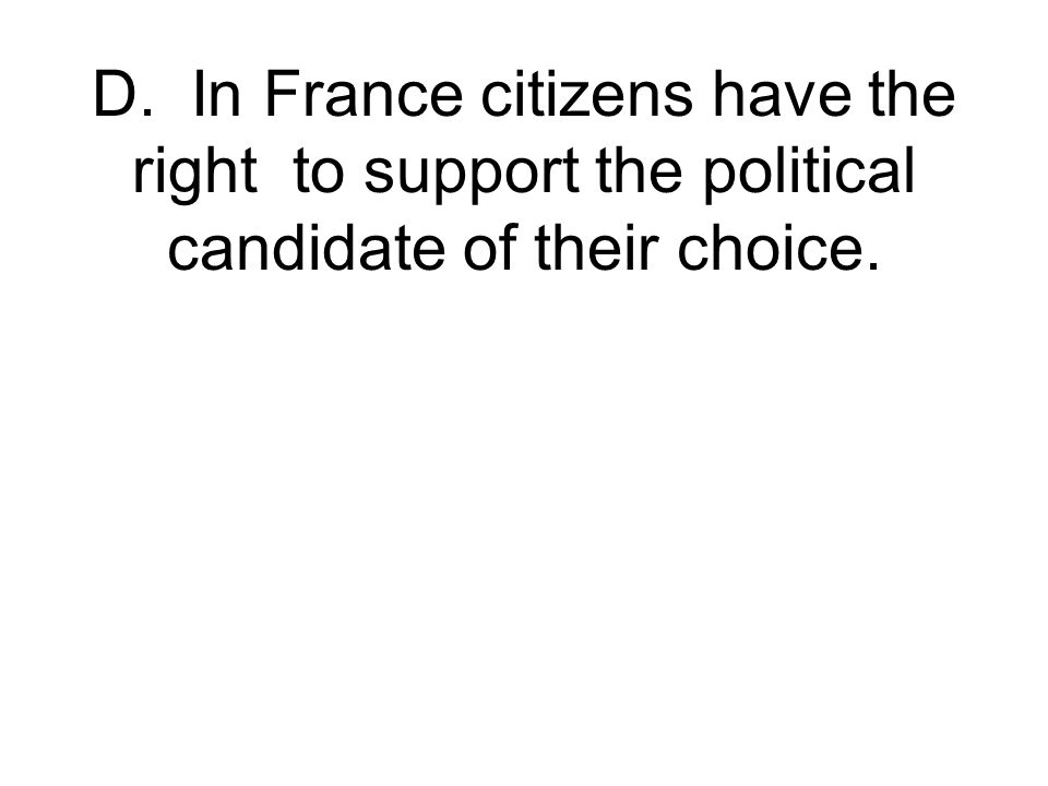 D. In France citizens have the right to support the political candidate of their choice.
