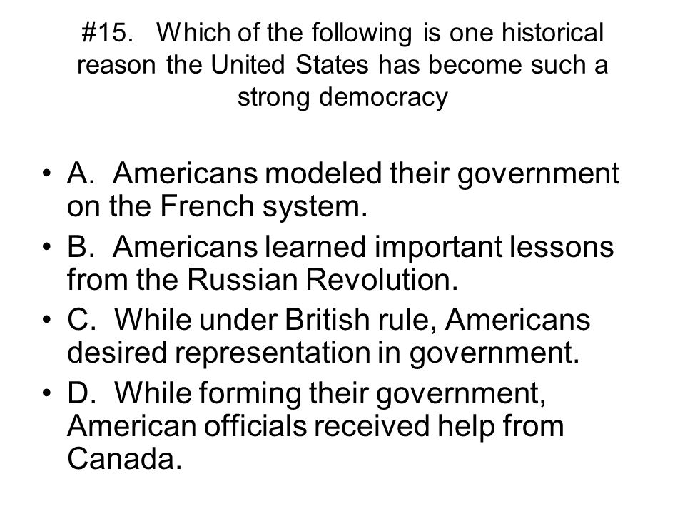 A. Americans modeled their government on the French system.