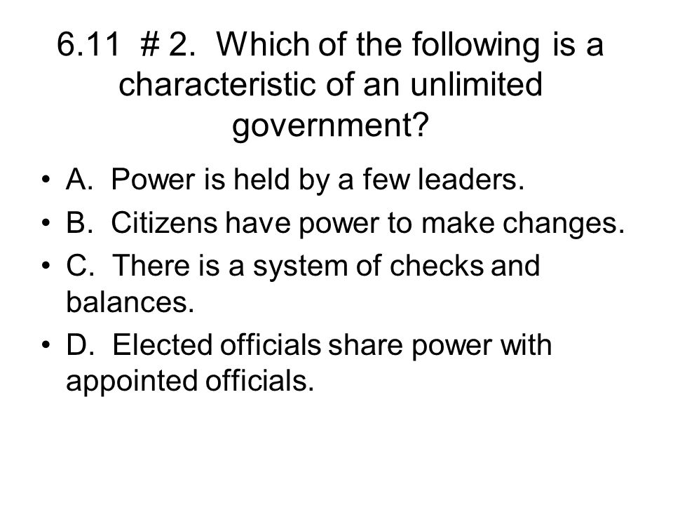 6.11 # 2. Which of the following is a characteristic of an unlimited government