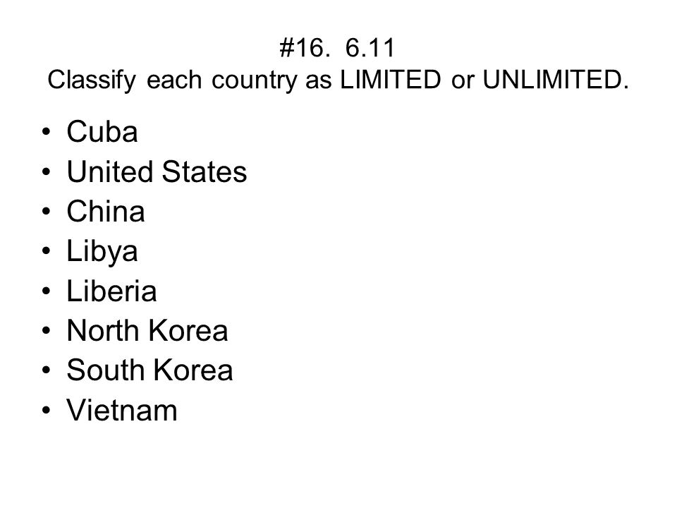 #16. 6.11 Classify each country as LIMITED or UNLIMITED.