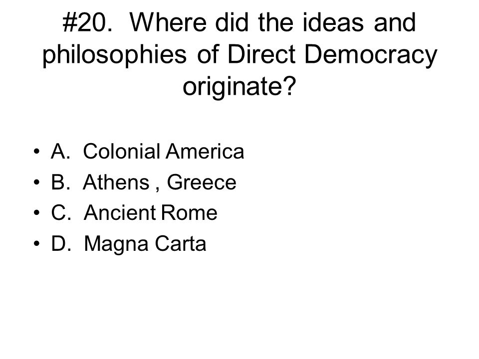 #20. Where did the ideas and philosophies of Direct Democracy originate