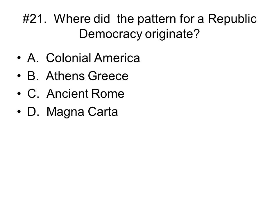 #21. Where did the pattern for a Republic Democracy originate