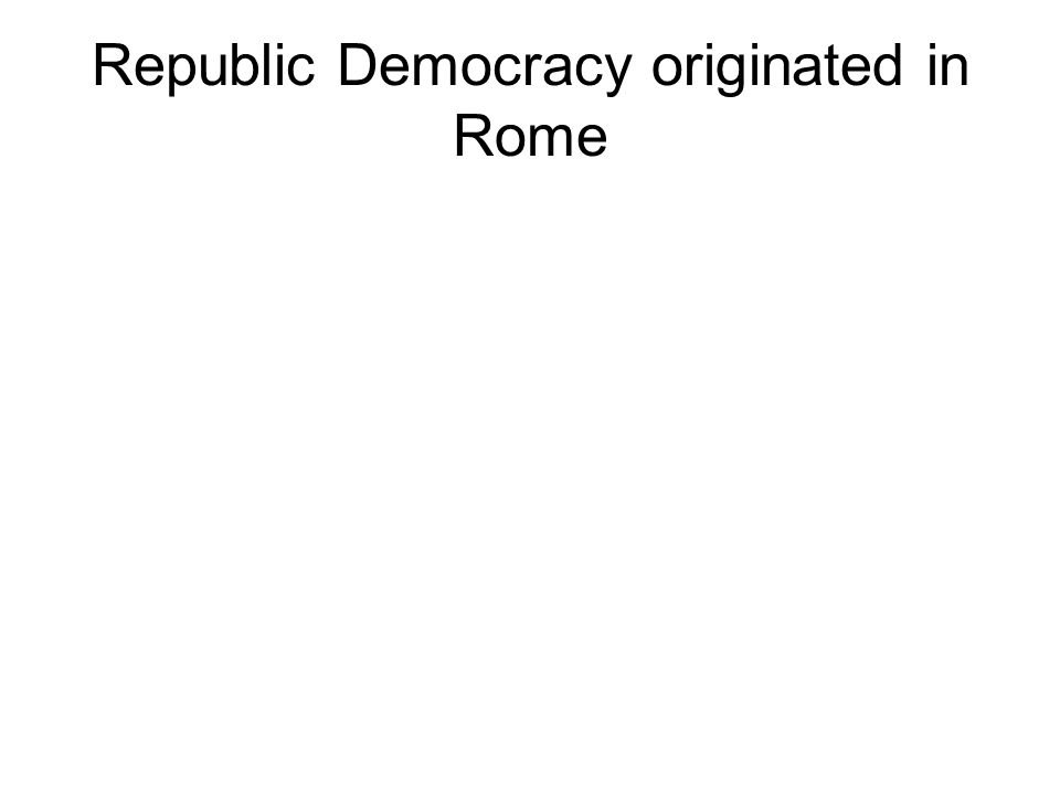 Republic Democracy originated in Rome