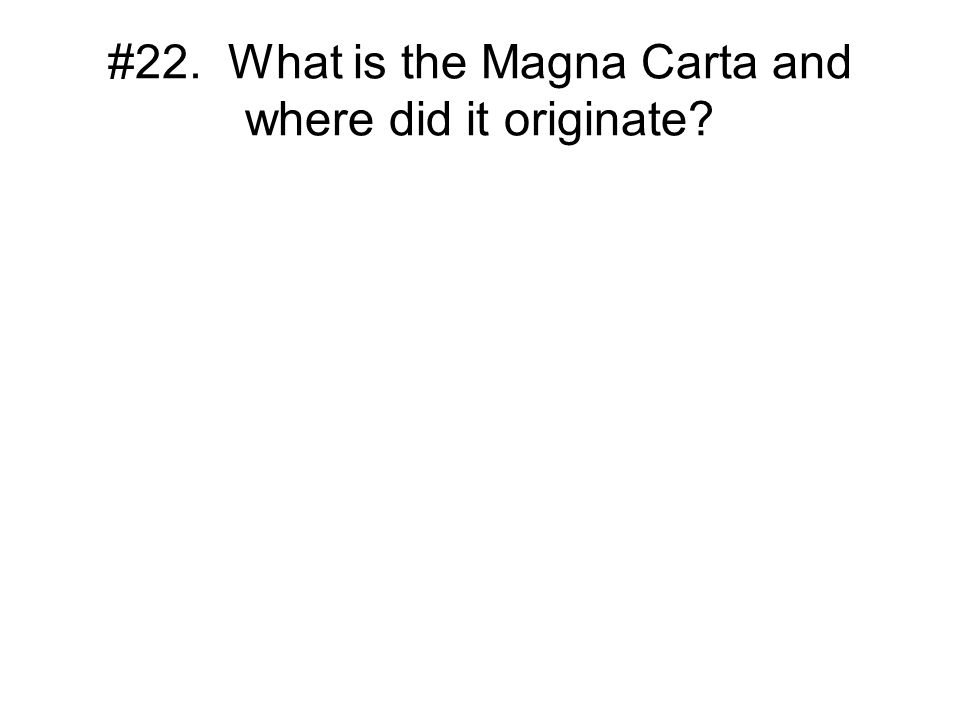 #22. What is the Magna Carta and where did it originate
