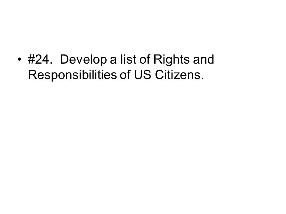 #24. Develop a list of Rights and Responsibilities of US Citizens.