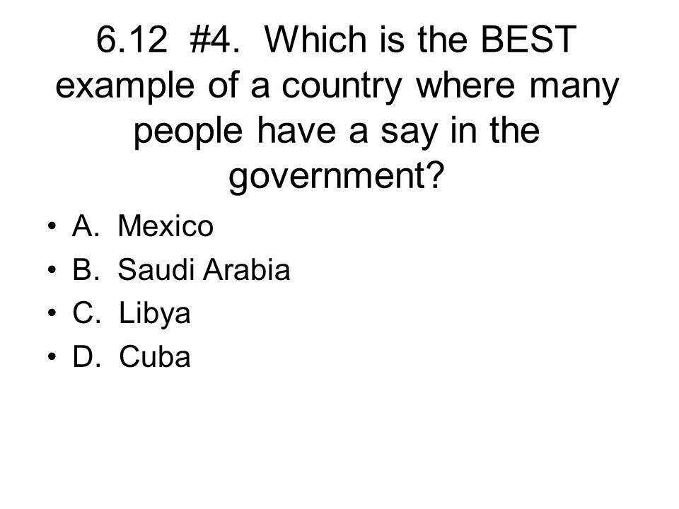 6.12 #4. Which is the BEST example of a country where many people have a say in the government