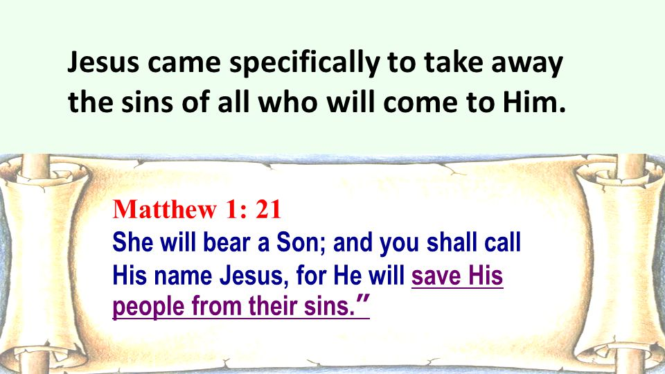 Jesus came specifically to take away the sins of all who will come to Him.