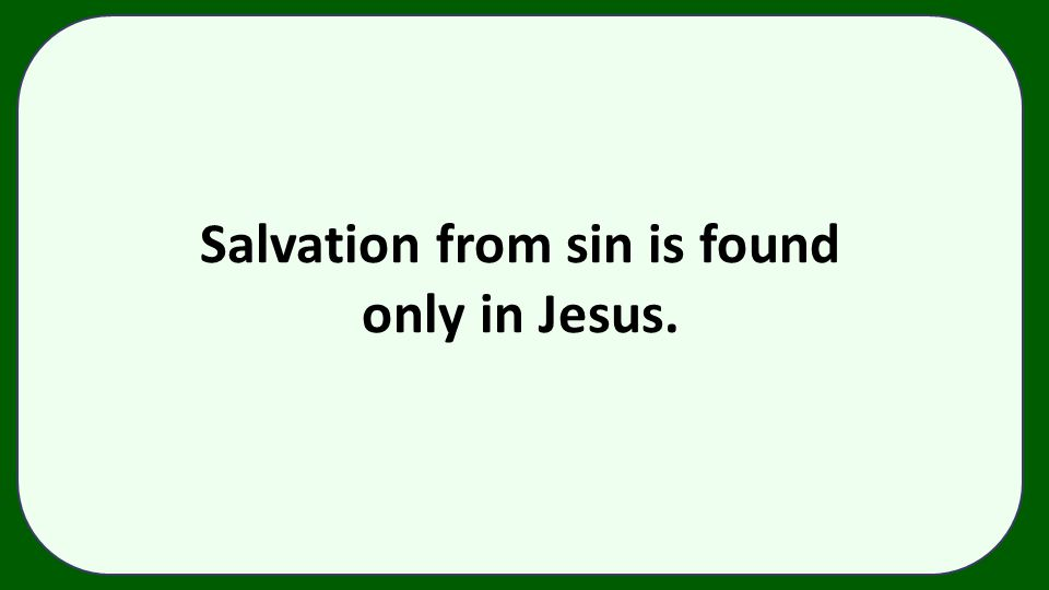 Salvation from sin is found